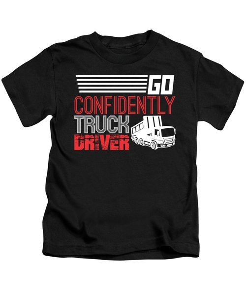 Go Confidently Truck Driver Dump Truck Kids T-Shirt