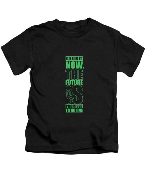 Go For It Now Gym Quotes Poster Kids T-Shirt