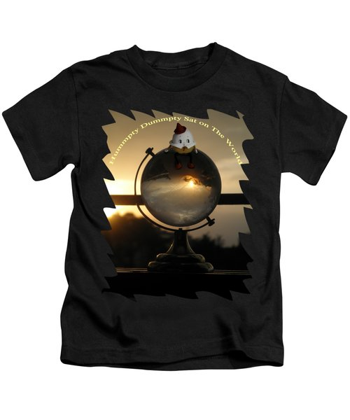 Humpty Dumpty Sat On The World Kids T-Shirt