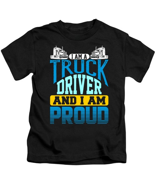 I Am A Truck Driver And I Am Proud Semi Truck Kids T-Shirt