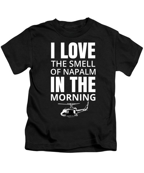 I Love The Smell Of Napalm In The Morning Kids T-Shirt