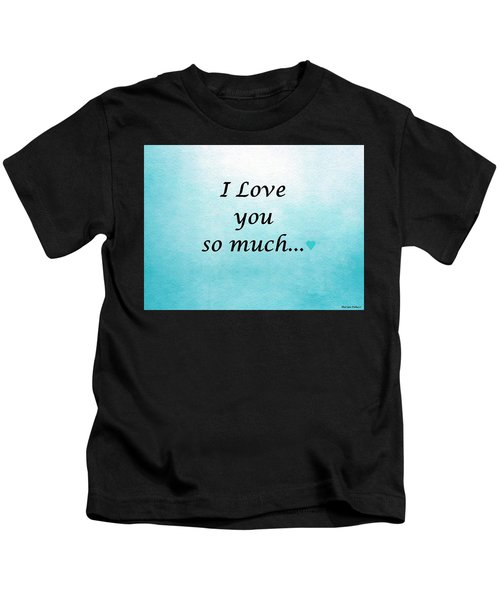 Kids T-Shirt featuring the painting I Love You So Much by Marian Palucci-Lonzetta