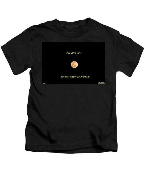 I'll Love You To The Moon And Back Kids T-Shirt