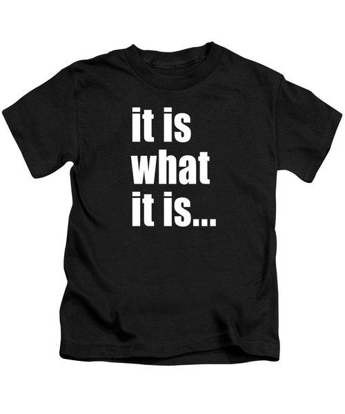 It Is What It Is On Black Kids T-Shirt