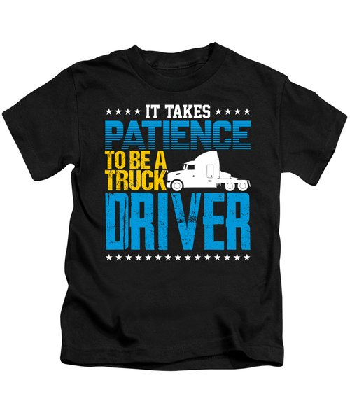 It Takes Patience To Be A Truck Driver Kids T-Shirt