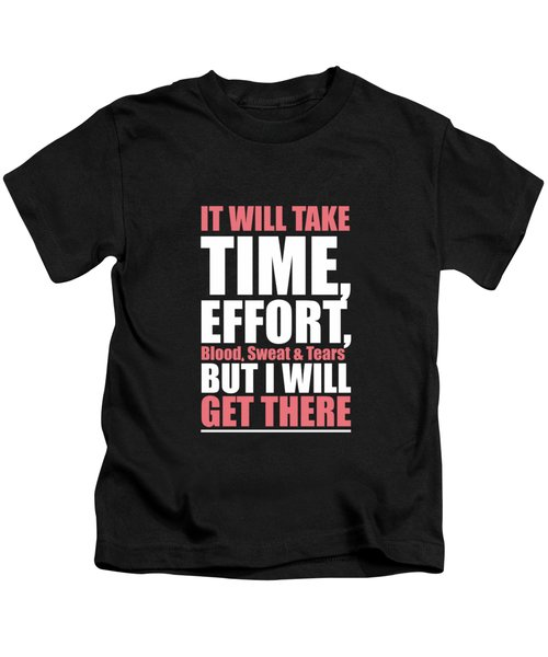 It Will Take Time, Effort, Blood, Sweat Tears But I Will Get There Life Motivational Quotes Poster Kids T-Shirt