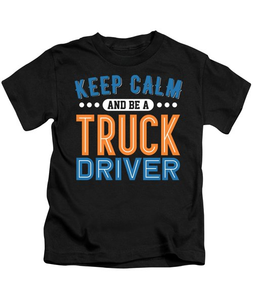 Keep Calm And Be A Truck Driver Kids T-Shirt