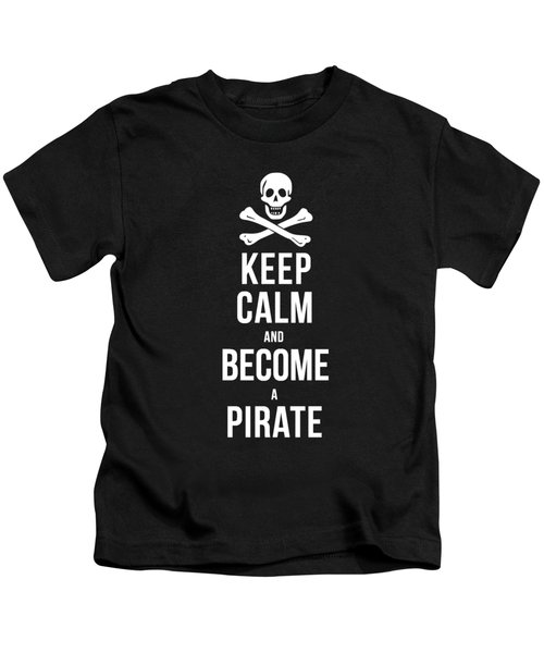 Kids T-Shirt featuring the digital art Keep Calm And Become A Pirate Tee by Edward Fielding