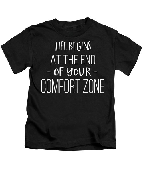 Life Begins At The End Of Your Comfort Zone Tee Kids T-Shirt