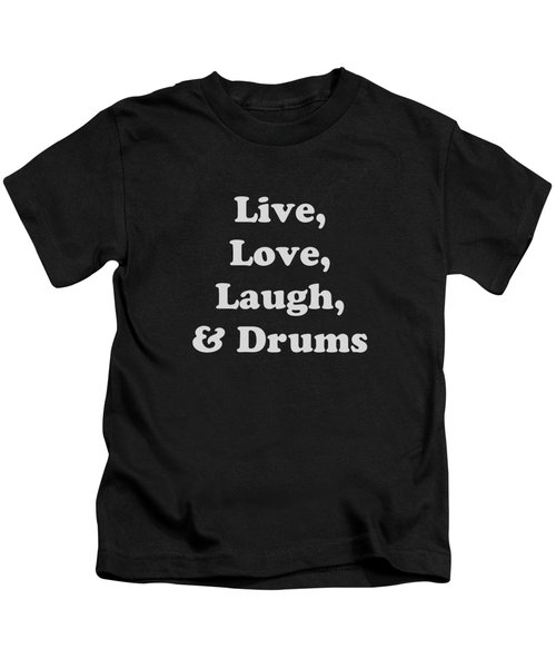 Live Love Laugh And Drums 5603.02 Kids T-Shirt by M K  Miller
