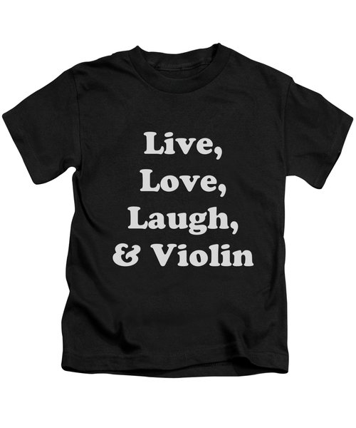 Live Love Laugh And Violin 5612.02 Kids T-Shirt by M K  Miller