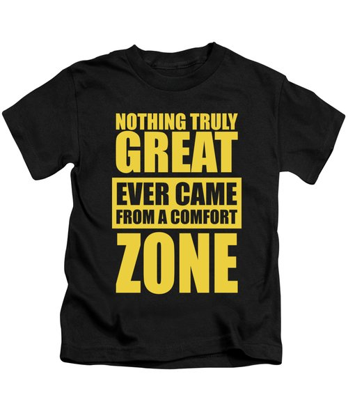 Nothing Great Ever Came From A Comfort Zone Life Inspirational Quotes Poster Kids T-Shirt