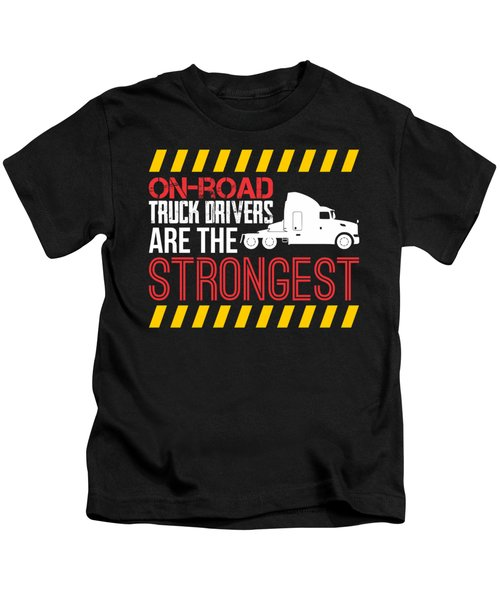 On Road Truck Drivers Are The Strongest Kids T-Shirt