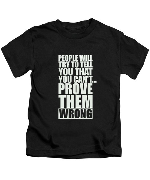 People Will Try To Tell You That You Cannot Prove Them Wrong Inspirational Quotes Poster Kids T-Shirt