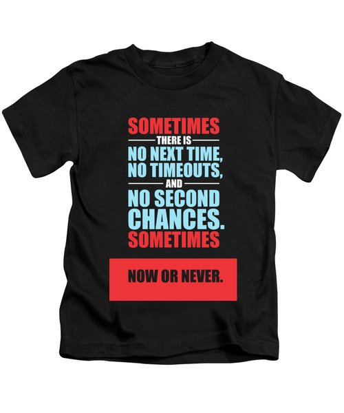 Sometimes There Is No Next Time No Timeouts Gym Motivational Quotes Poster Kids T-Shirt