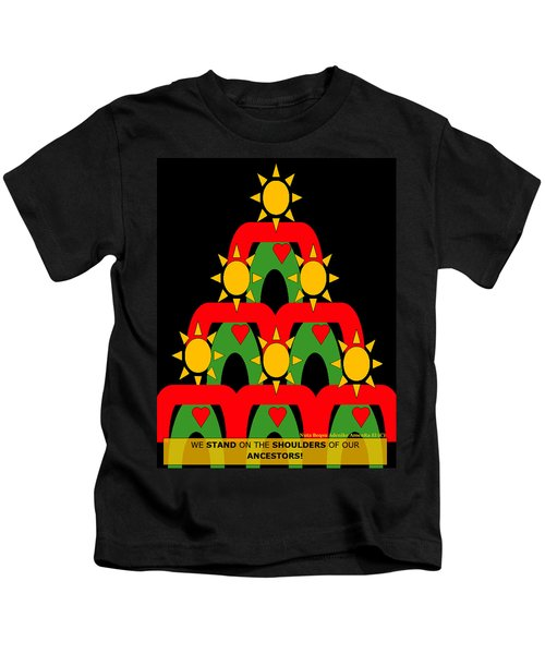 Standing On The Shoulders Of Our Ancestors Kids T-Shirt