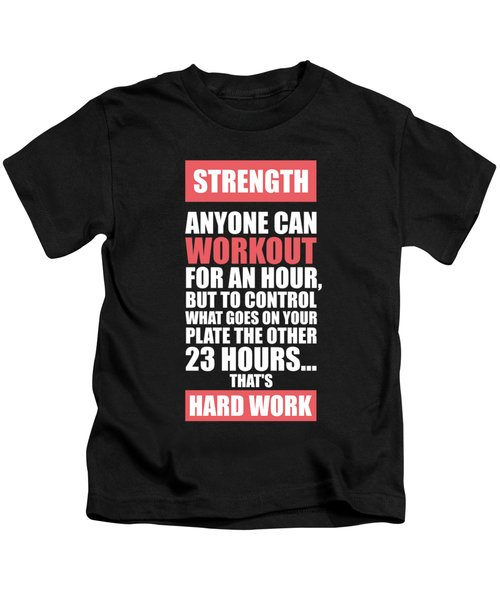 Strength Anyone Can Workout For An Hour Gym Motivational Quotes Poster Kids T-Shirt