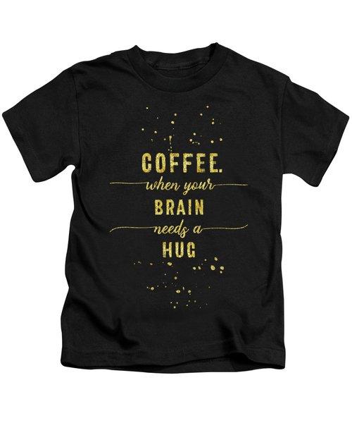 Text Art Gold Coffee - When Your Brain Needs A Hug Kids T-Shirt
