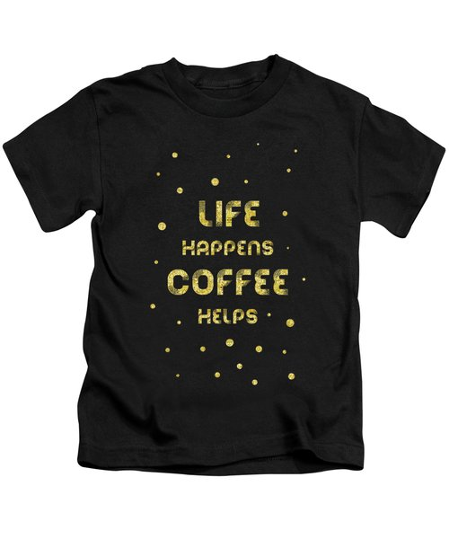 Text Art Gold Life Happens Coffee Helps Kids T-Shirt