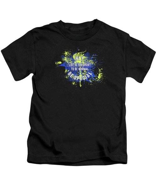 Text Art Life Is Too Short To Be Normal - Be Special Kids T-Shirt