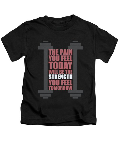 The Pain You Feel Today Will Be The Strength You Feel Tomorrow Gym Motivational Quotes Poster Kids T-Shirt