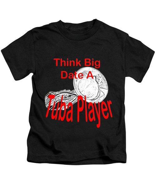 Think Big Date A Tuba Player Kids T-Shirt
