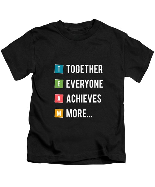 Together Everyone Achieves More Inspirational Quotes Poster Kids T-Shirt