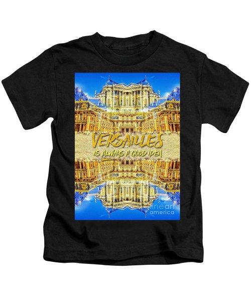 Versailles Is Always A Good Idea Paris France Kids T-Shirt