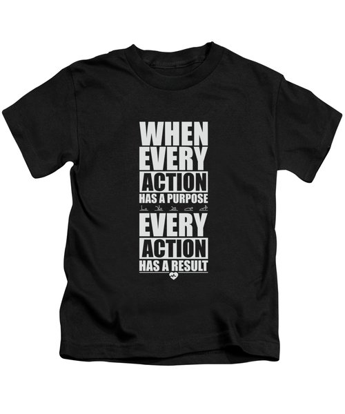 When Every Action Has A Purpose Every Action Has A Result Gym Motivational Quotes Kids T-Shirt
