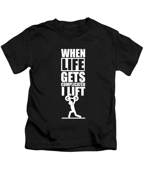 When Life Gets Complicated I Lift Gym Inspirational Quotes Poster Kids T-Shirt