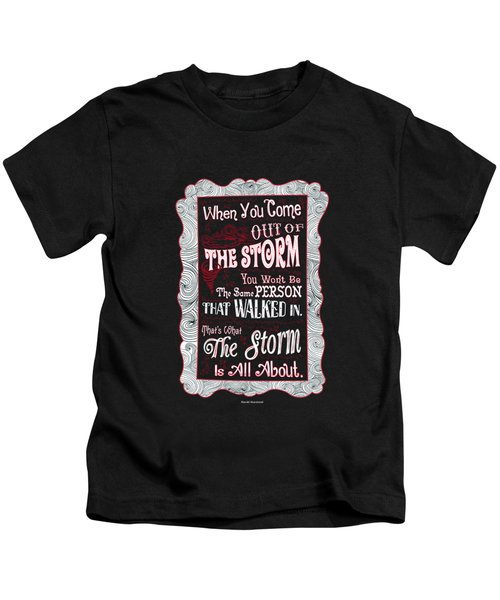 When You Come Out Of The Storm You Wont Be The Same Person Quotes Poster Kids T-Shirt