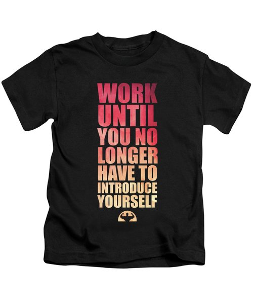 Work Until You No Longer Have To Introduce Yourself Gym Inspirational Quotes Poster Kids T-Shirt