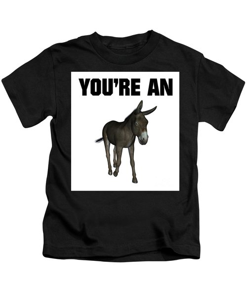 You're An Ass Kids T-Shirt by Esoterica Art Agency