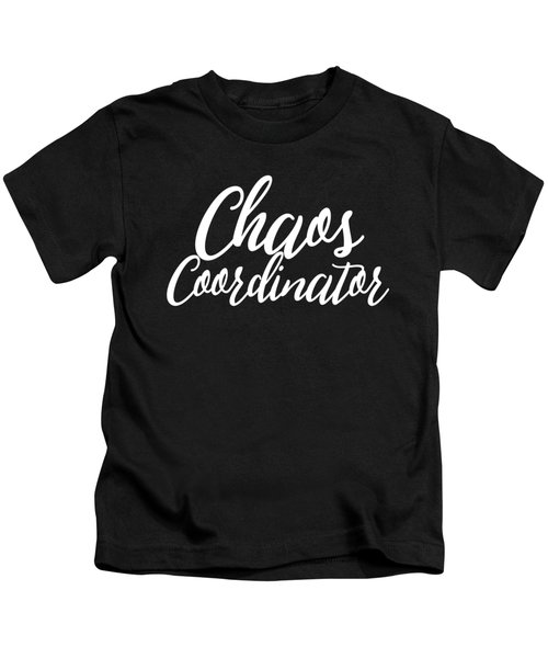 Chaos Coordiator Funny Humor Always Chaos Busy Lifestyle Mom Dad Gift Or Present Kids T-Shirt