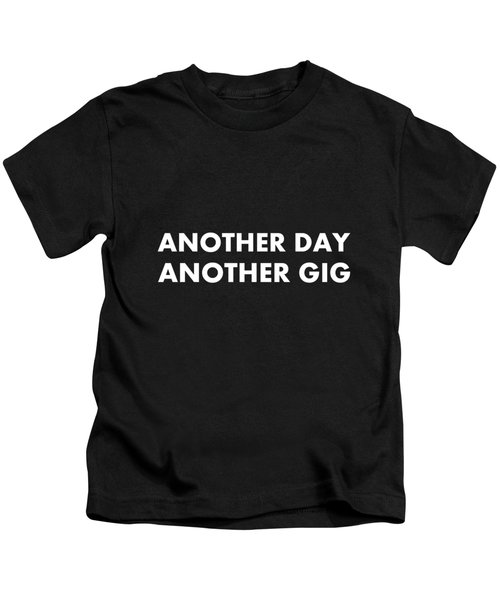 Another Day Another Gig Wt Kids T-Shirt