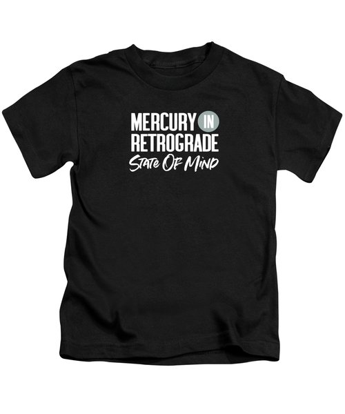 Mercury In Retrograde State Of Mind- Art By Linda Woods Kids T-Shirt