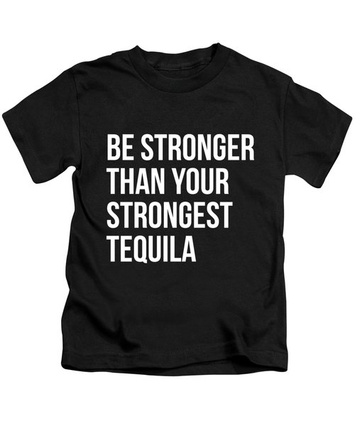 Be Stronger Than Your Strongest Tequila Inspirational Kids T-Shirt