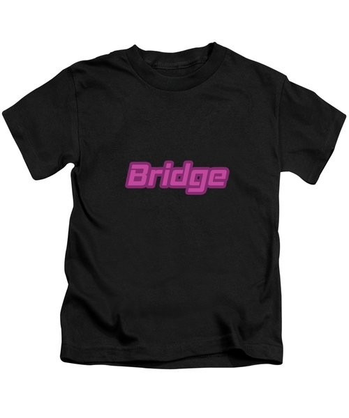 Bridge #bridge Kids T-Shirt