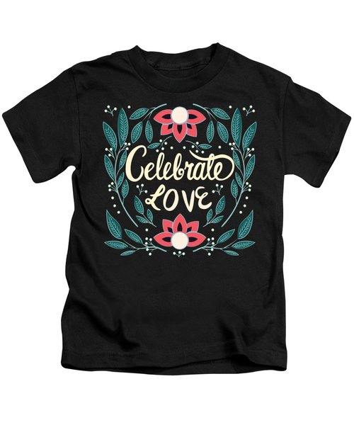 Celebrate Love - Beautiful Floral Sign Kids T-Shirt