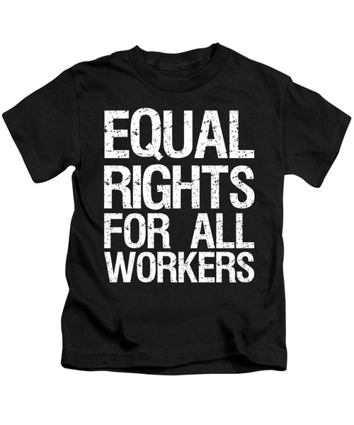 Equal Rights For All Workers Kids T-Shirt