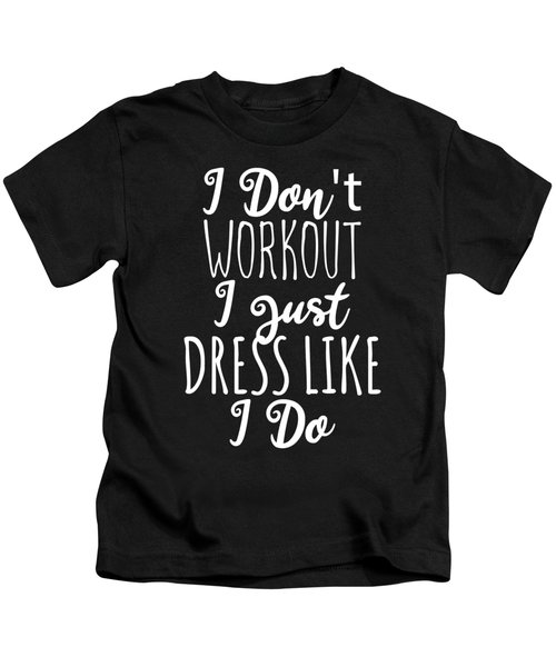 I Dont Workout I Just Dress Like I Do Kids T-Shirt