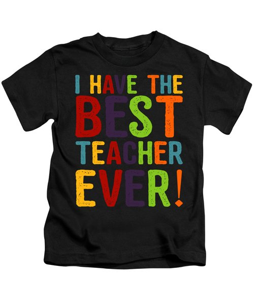 I Have The Best Teacher Ever Kids T-Shirt