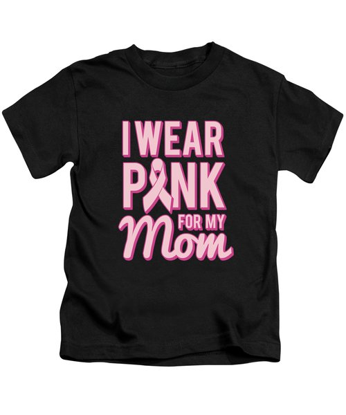 I Wear Pink For My Mom Breast Cancer Awareness Kids T-Shirt