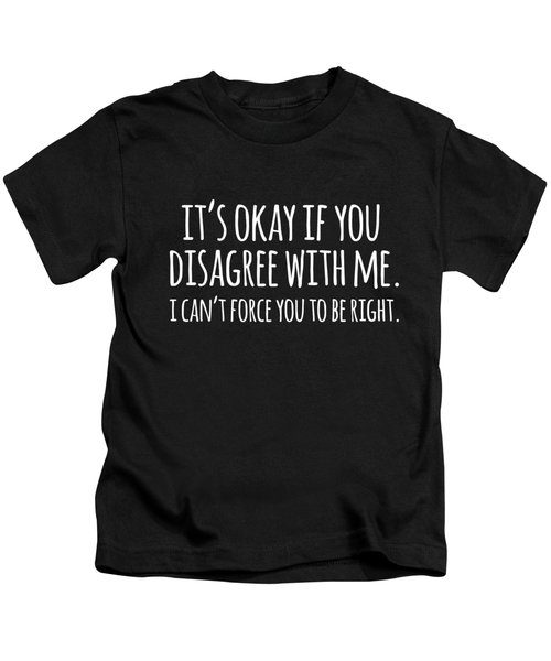 Its Okay If You Disagree With Me Kids T-Shirt