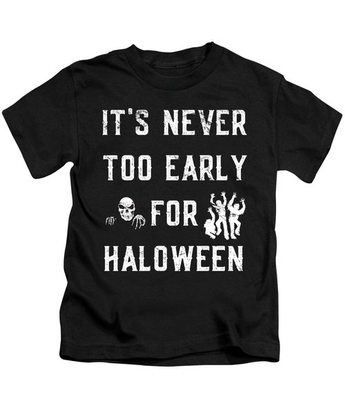 Never Too Early For Halloween Kids T-Shirt
