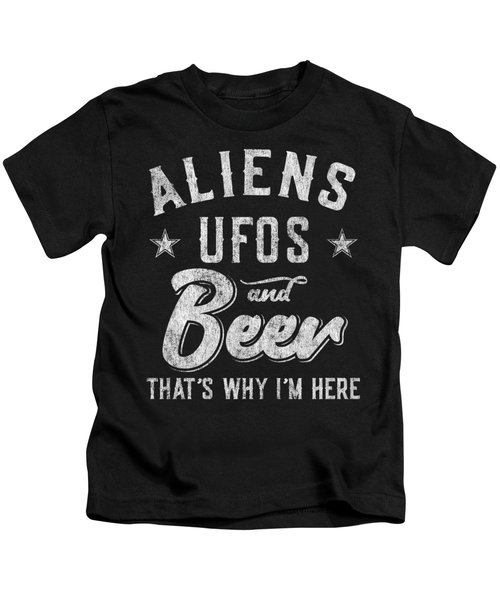 Storm Area 51 Aliens Ufos And Beer Thats Why Im Here Kids T-Shirt