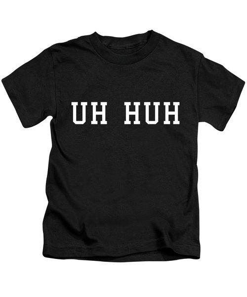 Uh Huh Kids T-Shirt