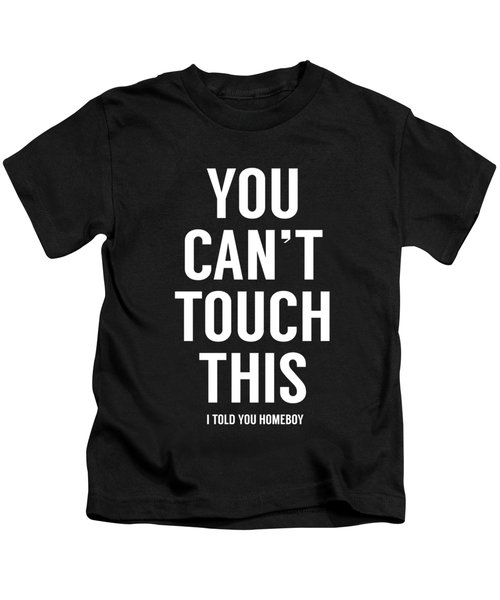 You Can't Touch This Kids T-Shirt