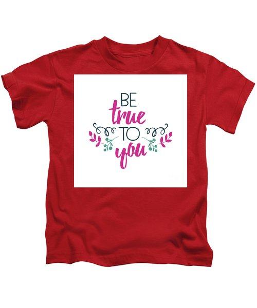 Be True To You Kids T-Shirt