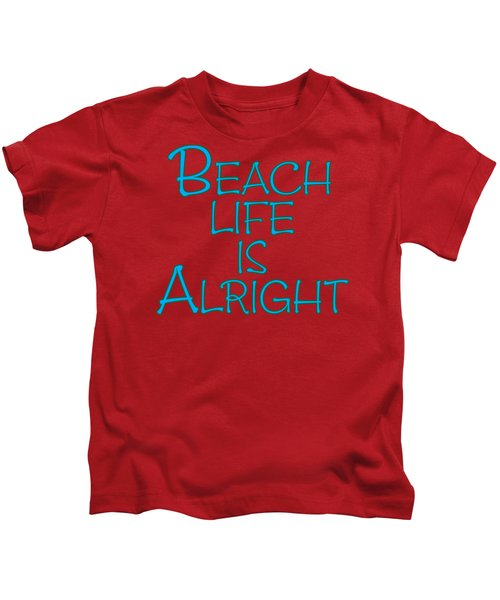 Beach Life Is Alright Kids T-Shirt